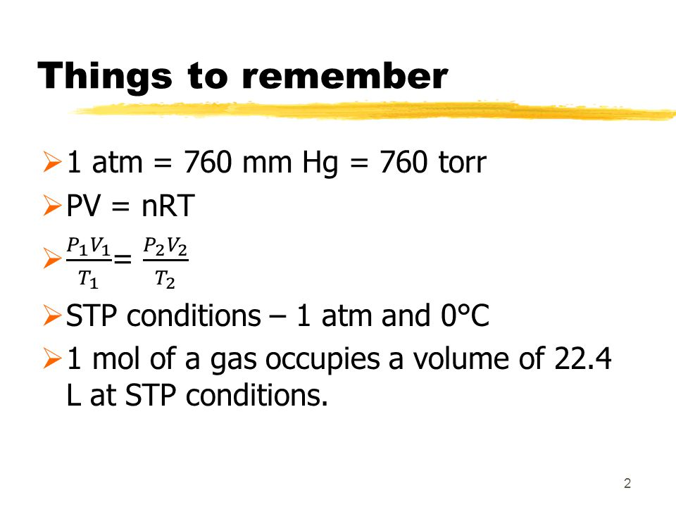 Things to remember 1 atm = 760 mm Hg = 760 torr PV = nRT