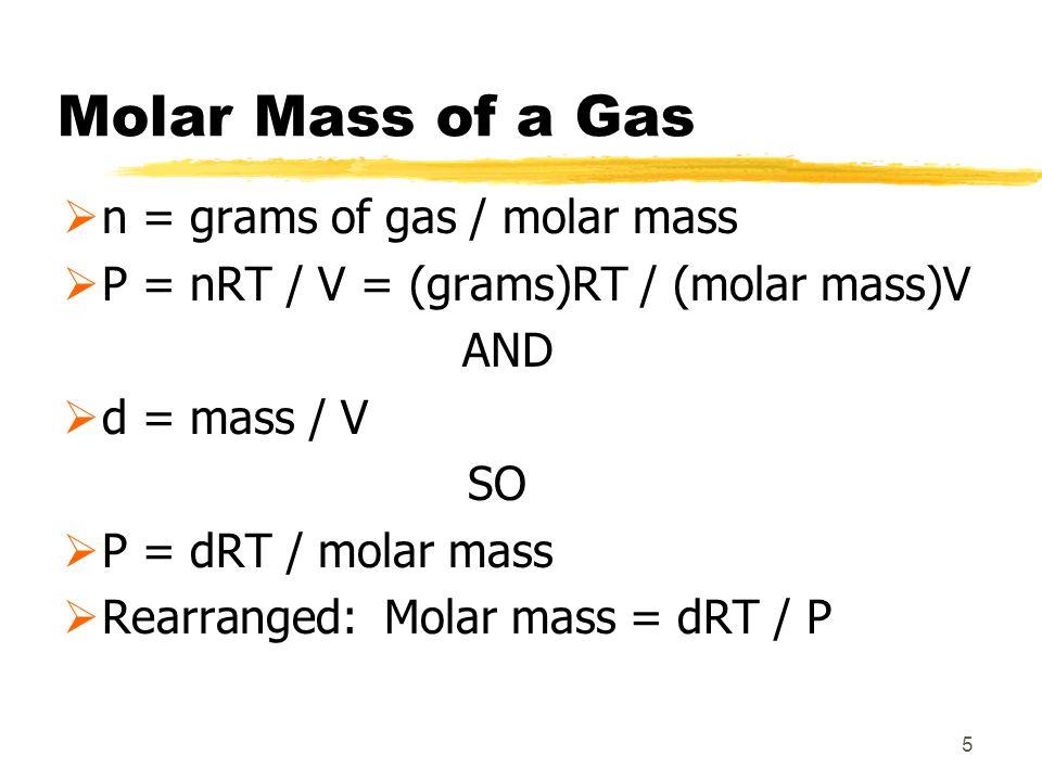 Molar Mass of a Gas n = grams of gas / molar mass