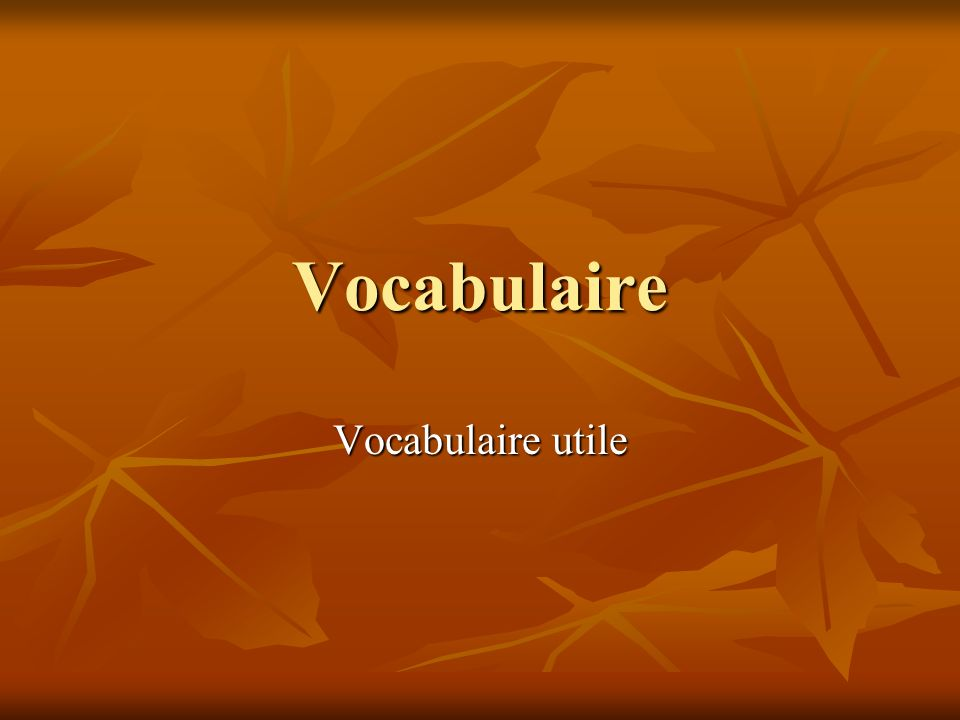 Vocabulaire Vocabulaire utile