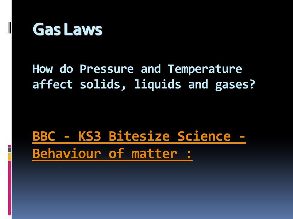 Gas Laws How do Pressure and Temperature affect solids, liquids and gases.