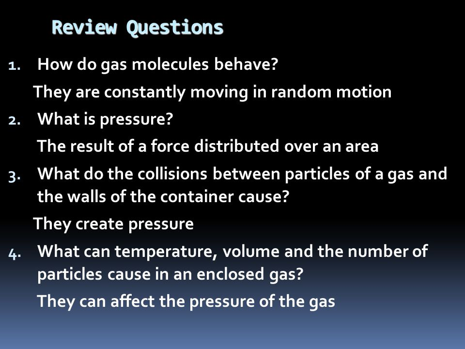 Review Questions How do gas molecules behave