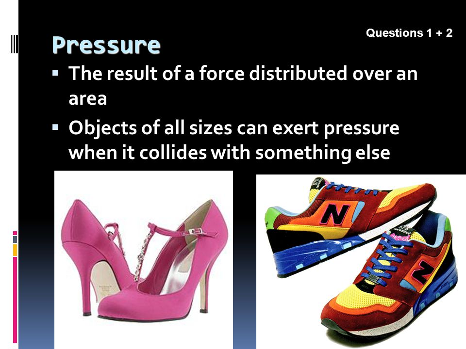 Pressure The result of a force distributed over an area
