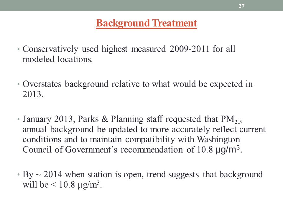 Background Treatment Conservatively used highest measured 2009-2011 for all modeled locations.