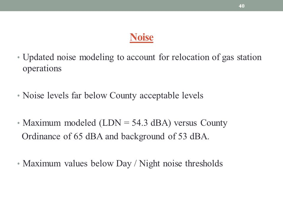 Noise Updated noise modeling to account for relocation of gas station operations. Noise levels far below County acceptable levels.