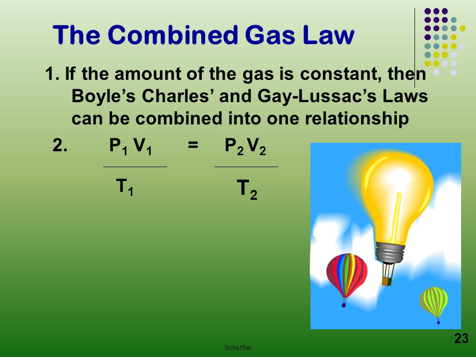 The Combined Gas Law 1. If the amount of the gas is constant, then Boyle's Charles' and Gay-Lussac's Laws can be combined into one relationship.