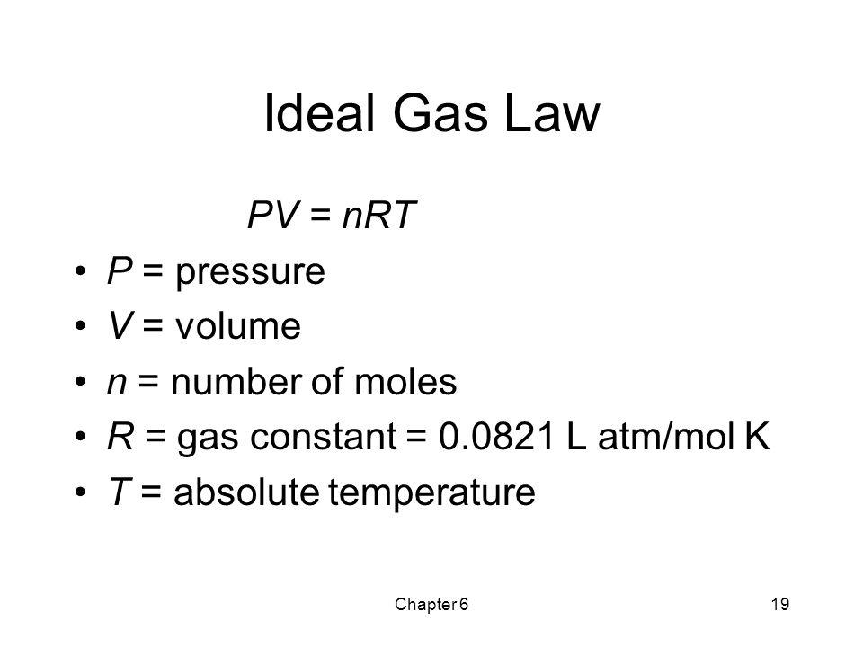 Ideal Gas Law PV = nRT P = pressure V = volume n = number of moles