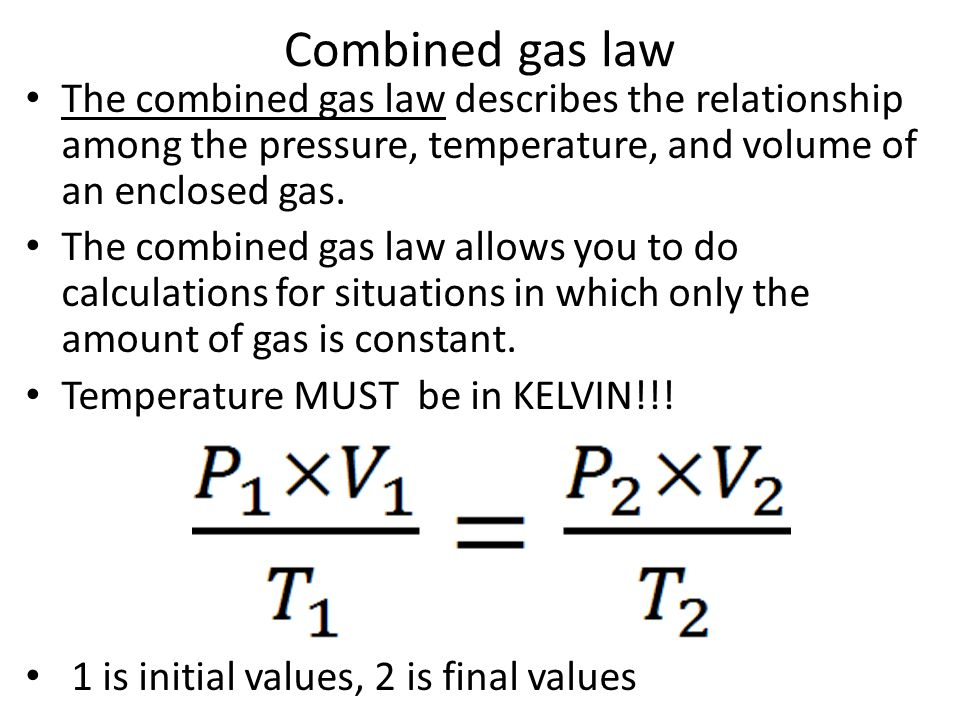 Combined gas law The combined gas law describes the relationship among the pressure, temperature, and volume of an enclosed gas.