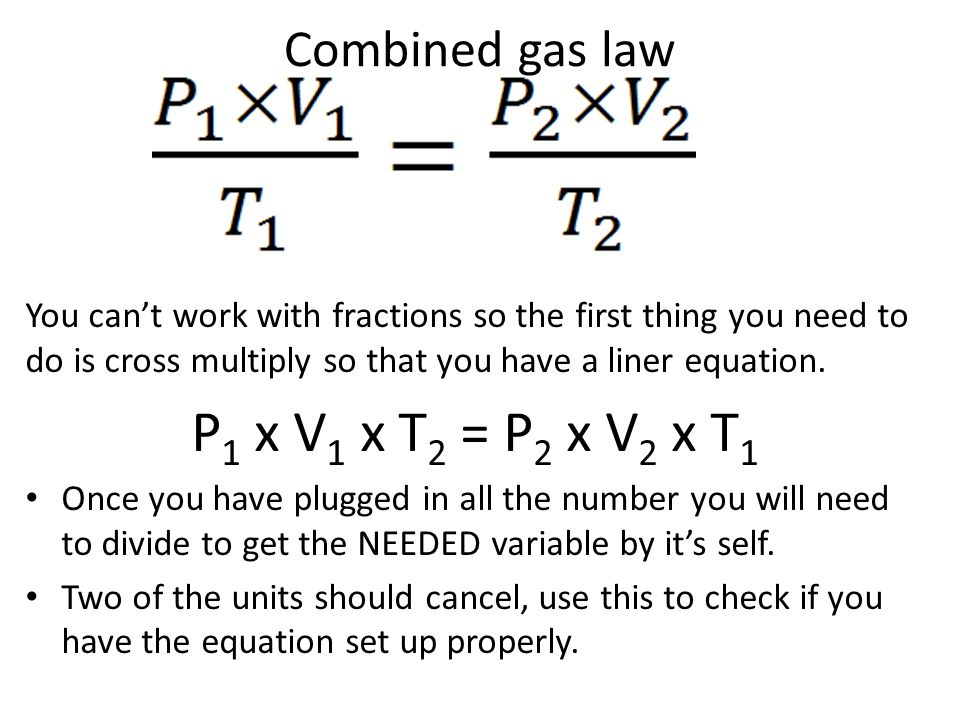 P1 x V1 x T2 = P2 x V2 x T1 Combined gas law