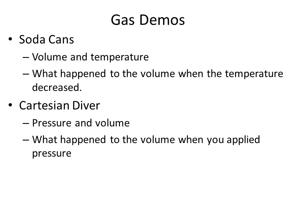 Gas Demos Soda Cans Cartesian Diver Volume and temperature