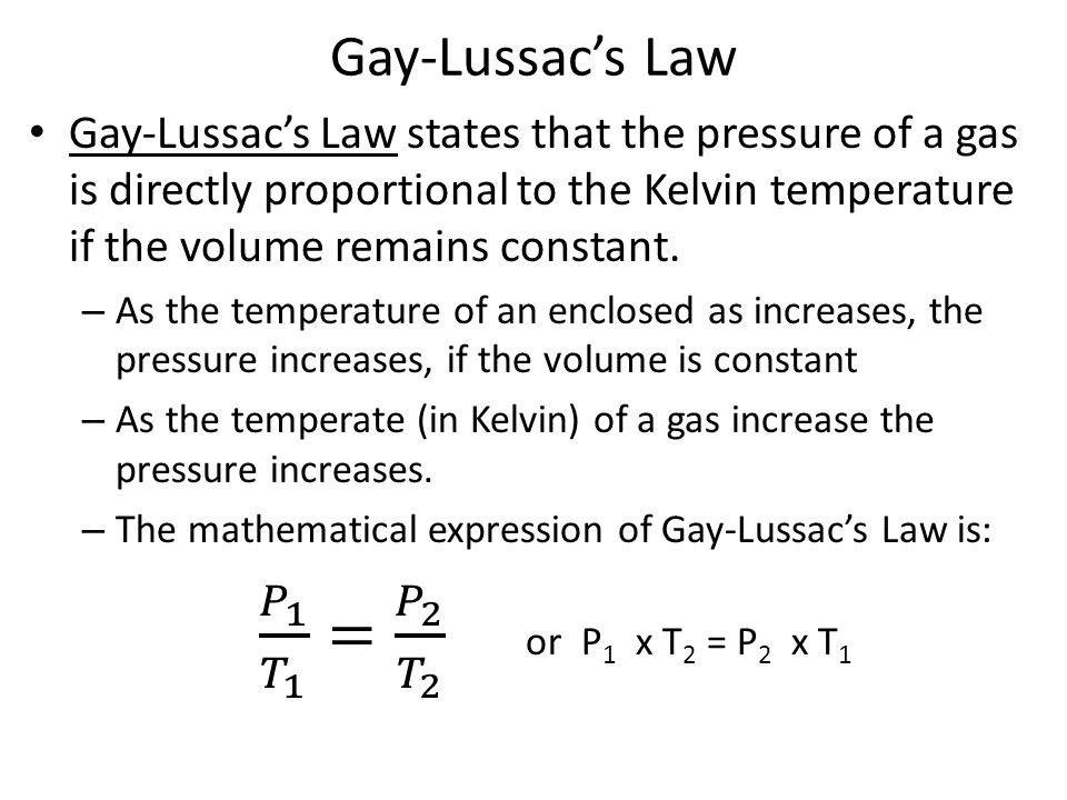 𝑃 1 𝑇 1 = 𝑃 2 𝑇 2 or P1 x T2 = P2 x T1 Gay-Lussac's Law