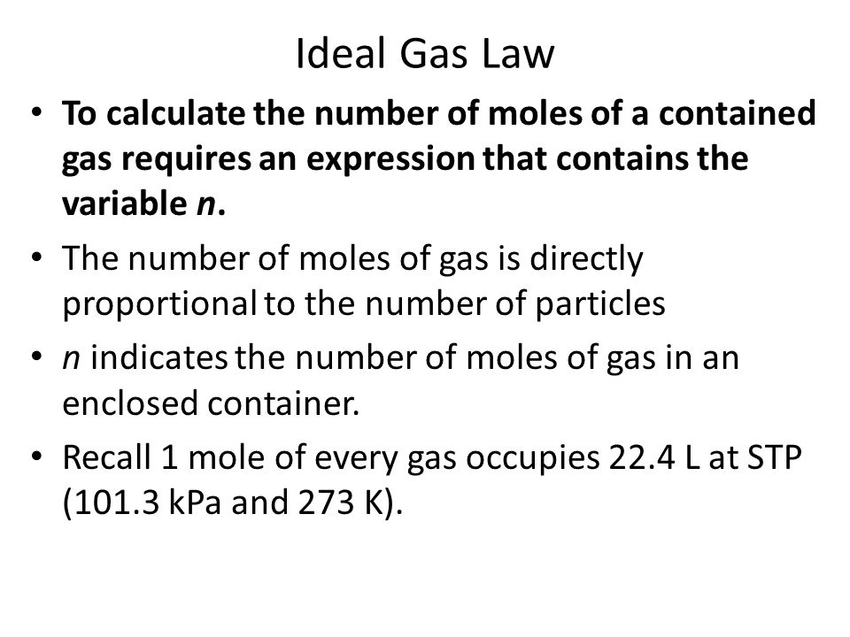 Ideal Gas Law To calculate the number of moles of a contained gas requires an expression that contains the variable n.