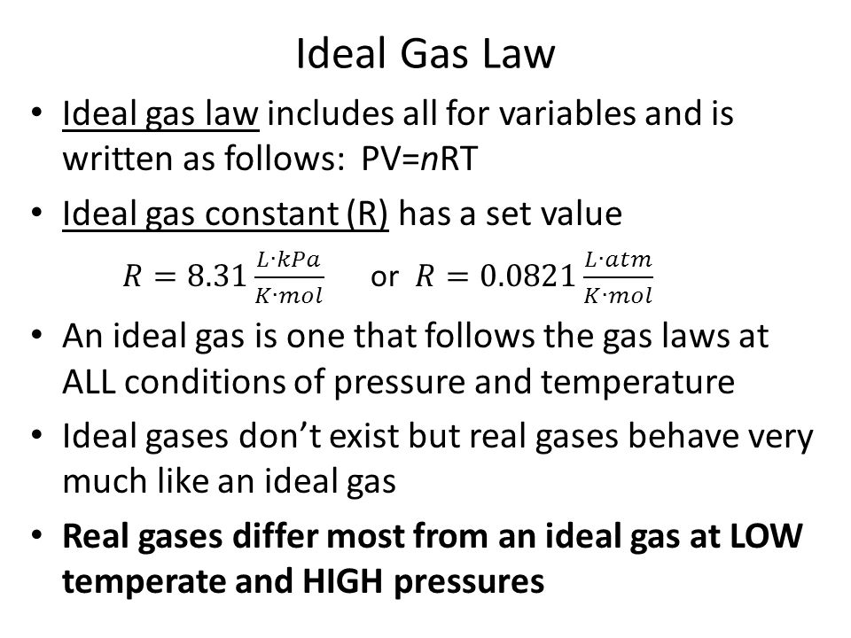 Ideal Gas Law Ideal gas law includes all for variables and is written as follows: PV=nRT. Ideal gas constant (R) has a set value.