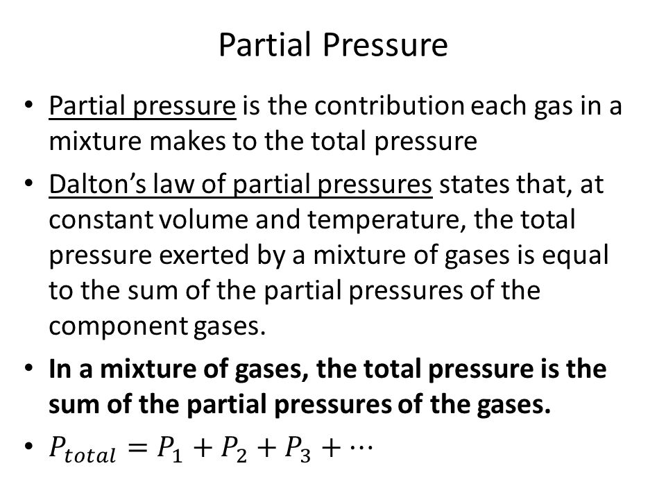 Partial Pressure Partial pressure is the contribution each gas in a mixture makes to the total pressure.