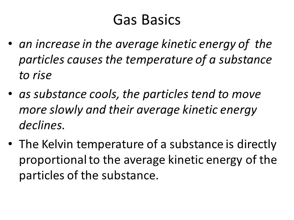 Gas Basics an increase in the average kinetic energy of the particles causes the temperature of a substance to rise.
