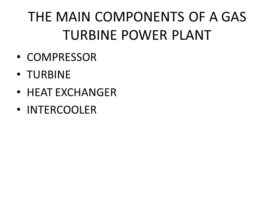 THE MAIN COMPONENTS OF A GAS TURBINE POWER PLANT