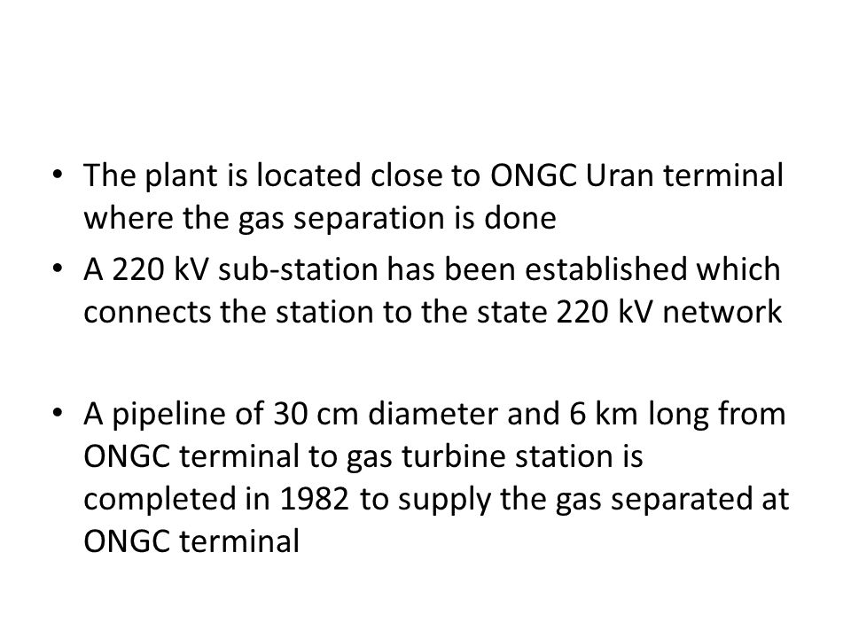The plant is located close to ONGC Uran terminal where the gas separation is done