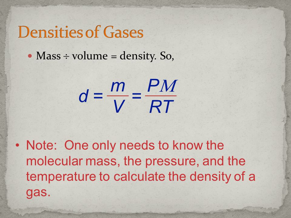 P RT m V = d = Densities of Gases