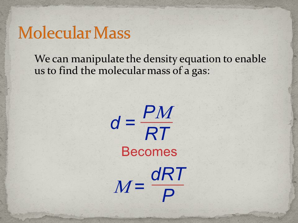 P d = RT dRT P  = Molecular Mass Becomes