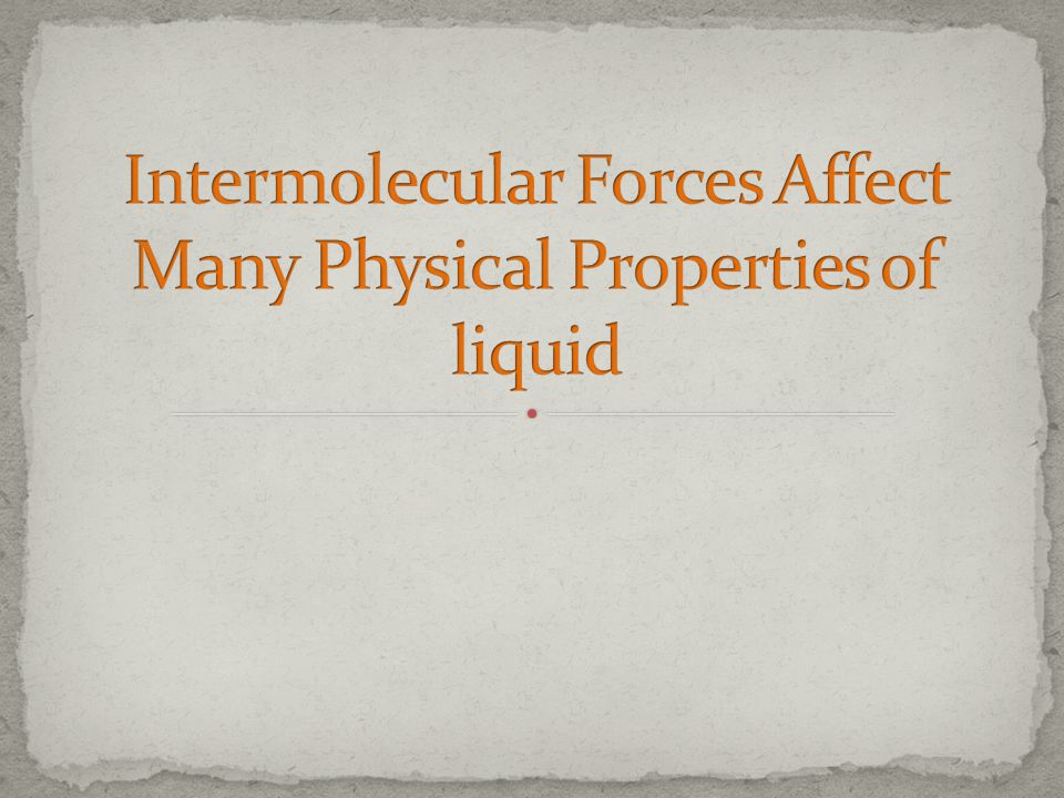 Intermolecular Forces Affect Many Physical Properties of liquid
