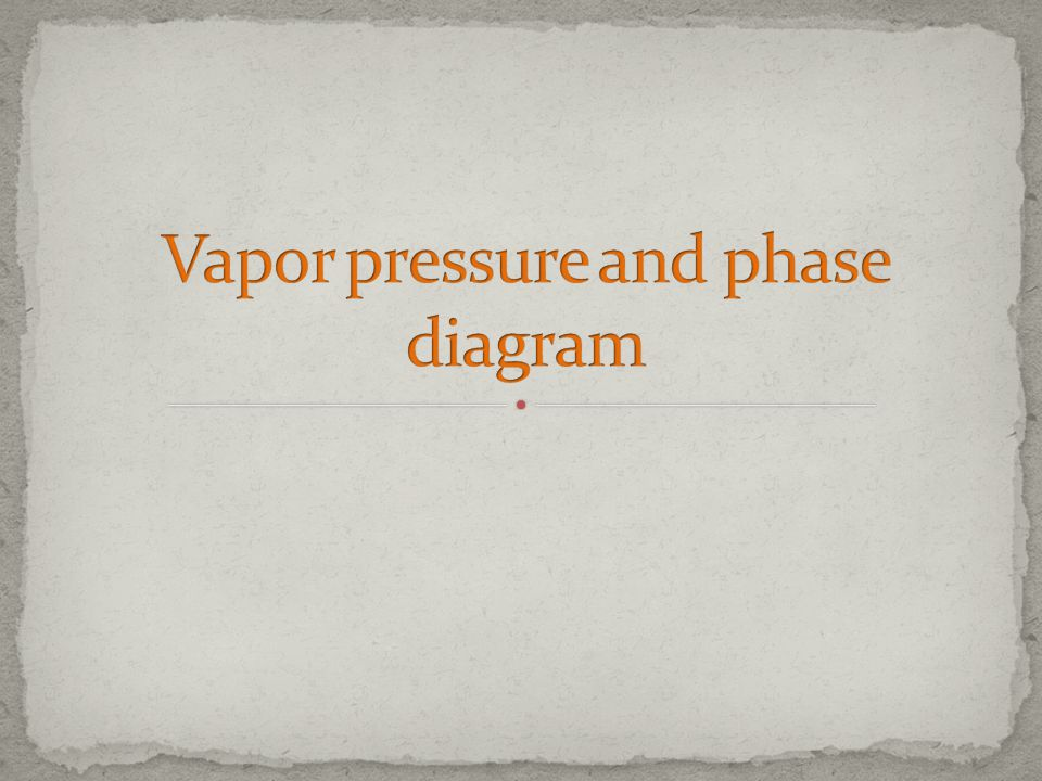 Vapor pressure and phase diagram