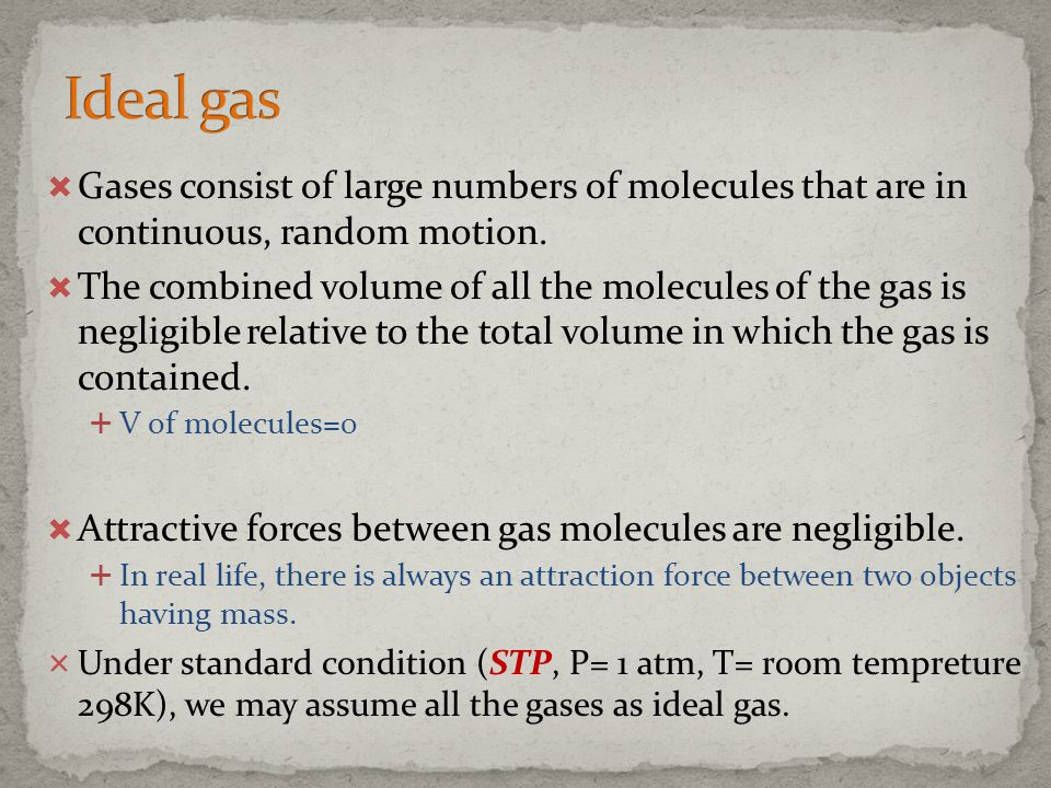 Ideal gas Gases consist of large numbers of molecules that are in continuous, random motion.