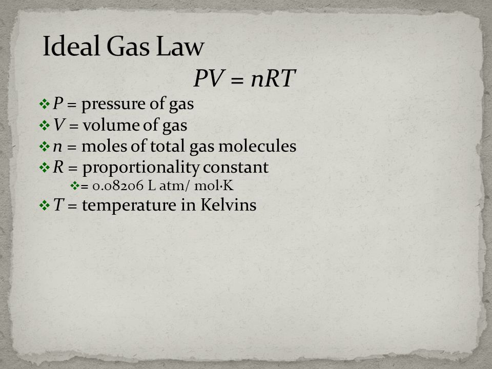 Ideal Gas Law PV = nRT P = pressure of gas V = volume of gas