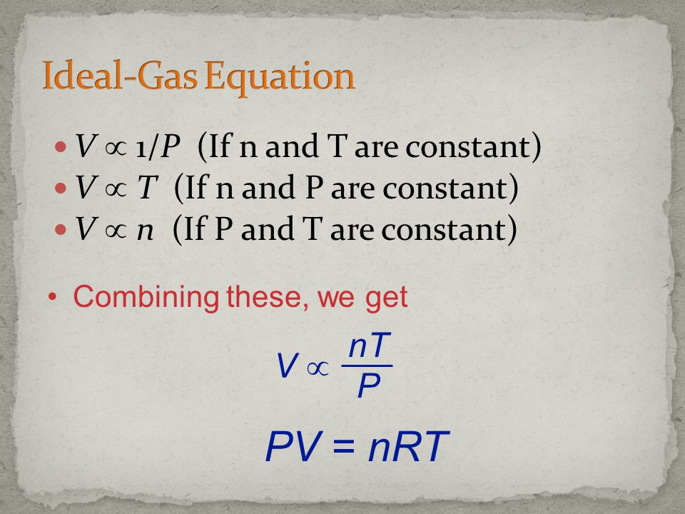 PV = nRT Ideal-Gas Equation V  nT P V  1/P (If n and T are constant)