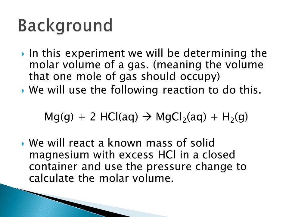 Mg(g) + 2 HCl(aq)  MgCl2(aq) + H2(g)