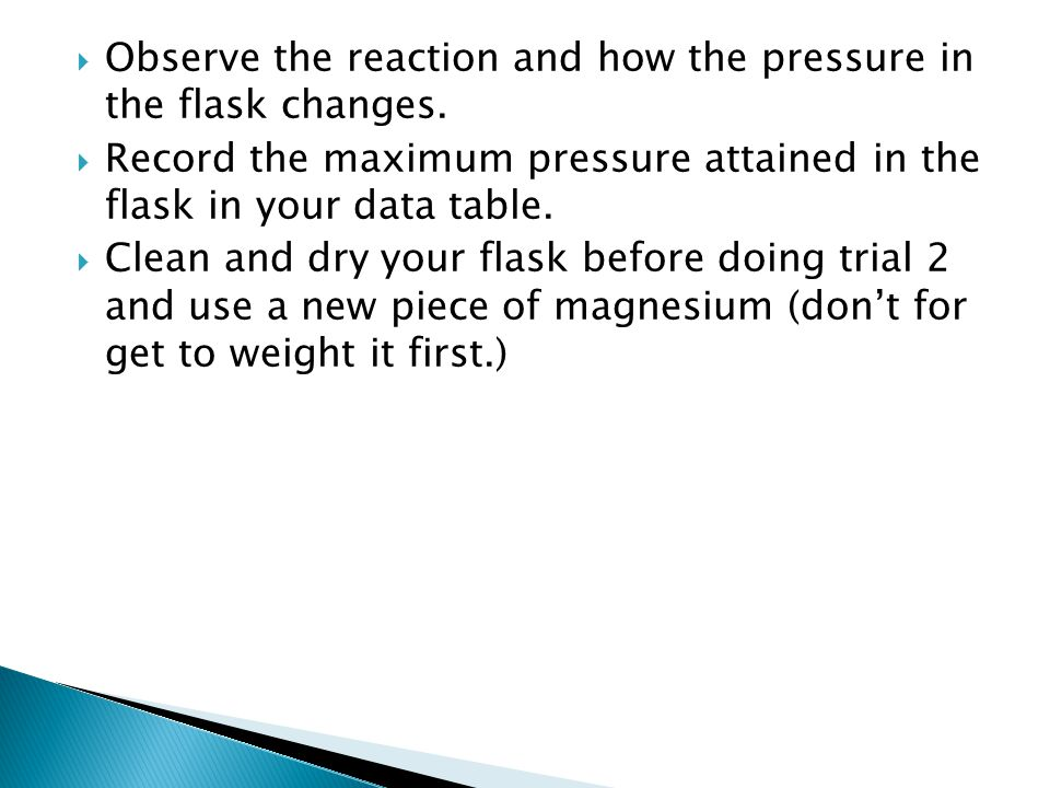 Observe the reaction and how the pressure in the flask changes.