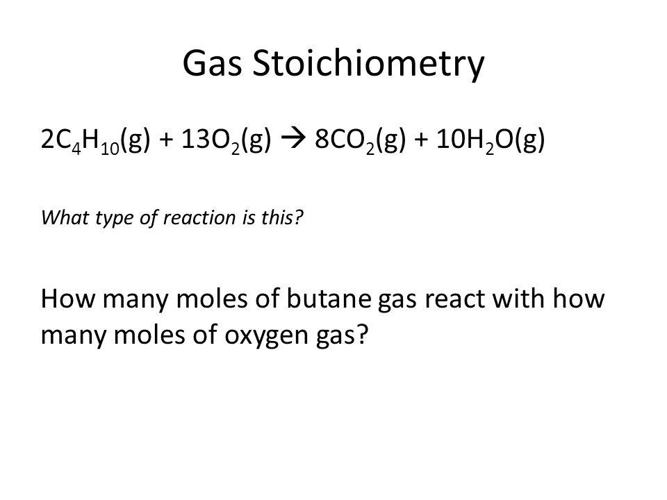 Gas Stoichiometry 2C4H10(g) + 13O2(g)  8CO2(g) + 10H2O(g)