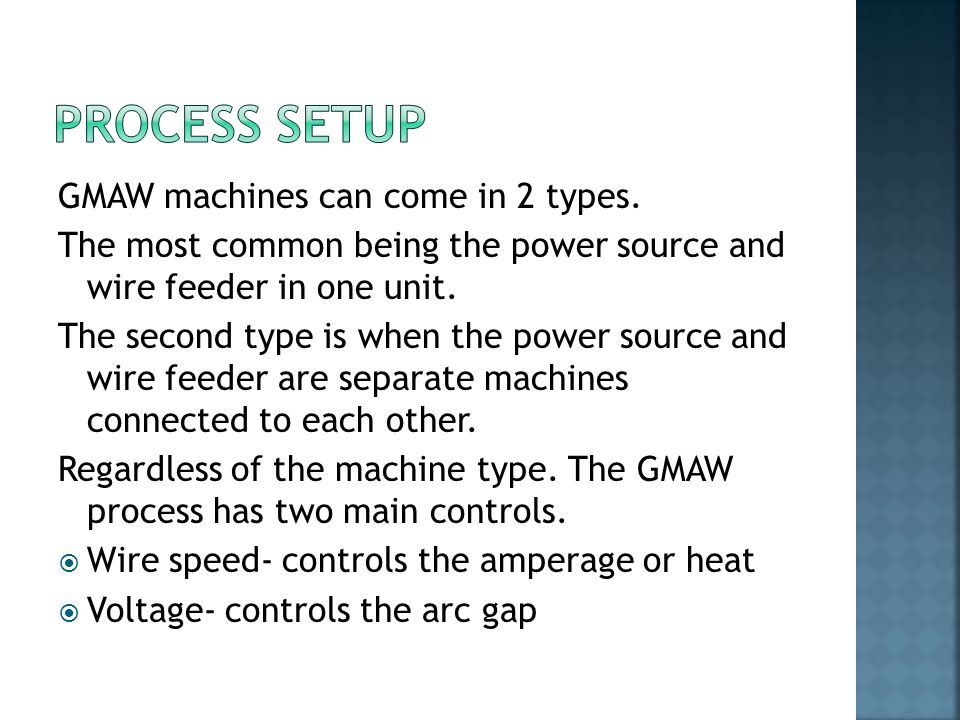 Process Setup GMAW machines can come in 2 types.