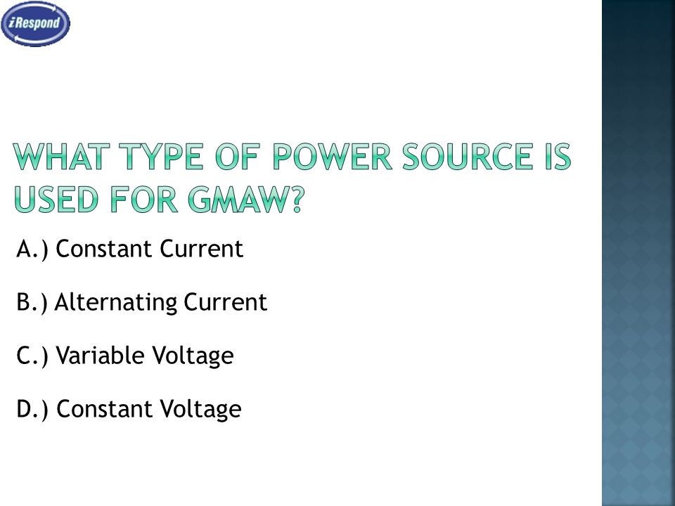 What type of Power source is used for GMAW