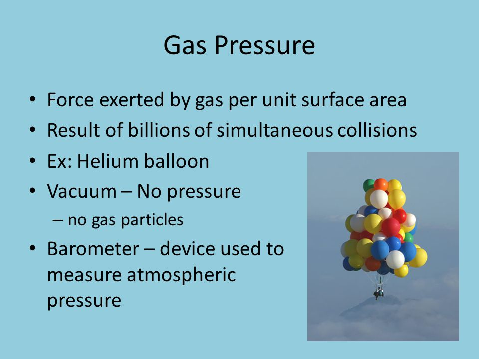 Gas Pressure Force exerted by gas per unit surface area
