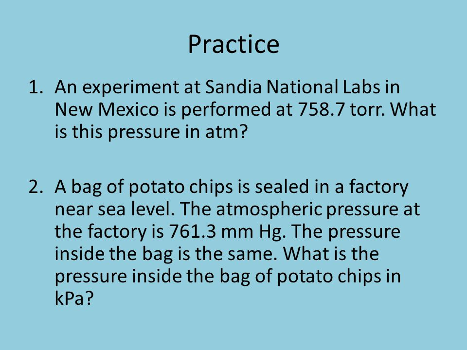 Practice An experiment at Sandia National Labs in New Mexico is performed at 758.7 torr. What is this pressure in atm