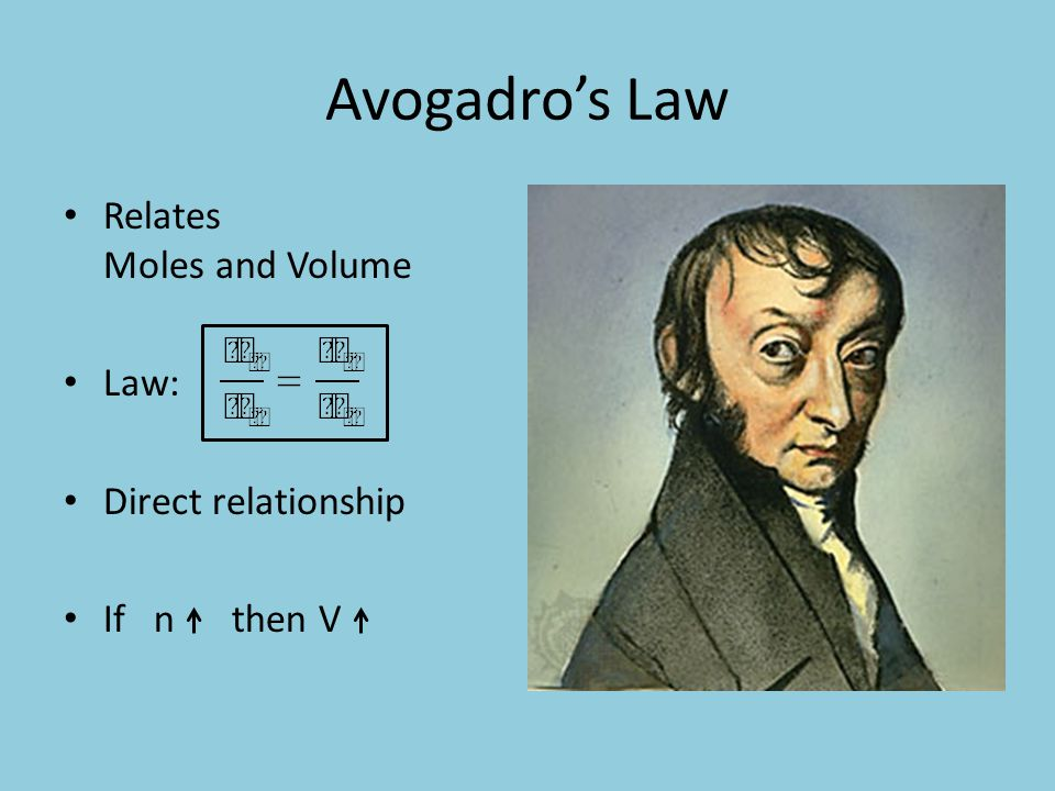 Avogadro's Law Relates Moles and Volume Law: Direct relationship