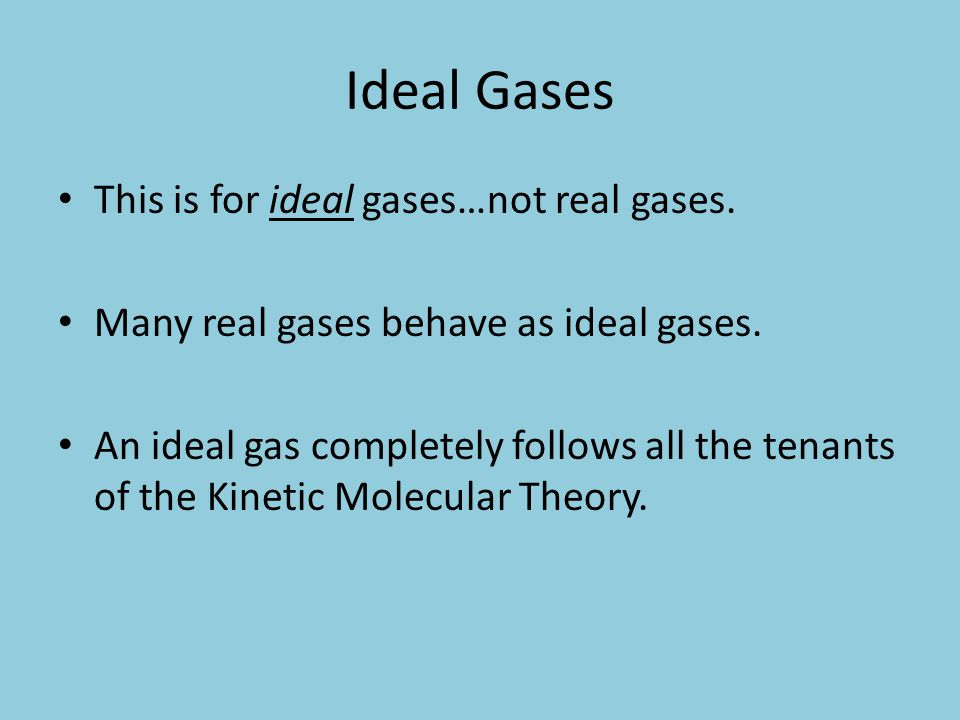 Ideal Gases This is for ideal gases…not real gases.
