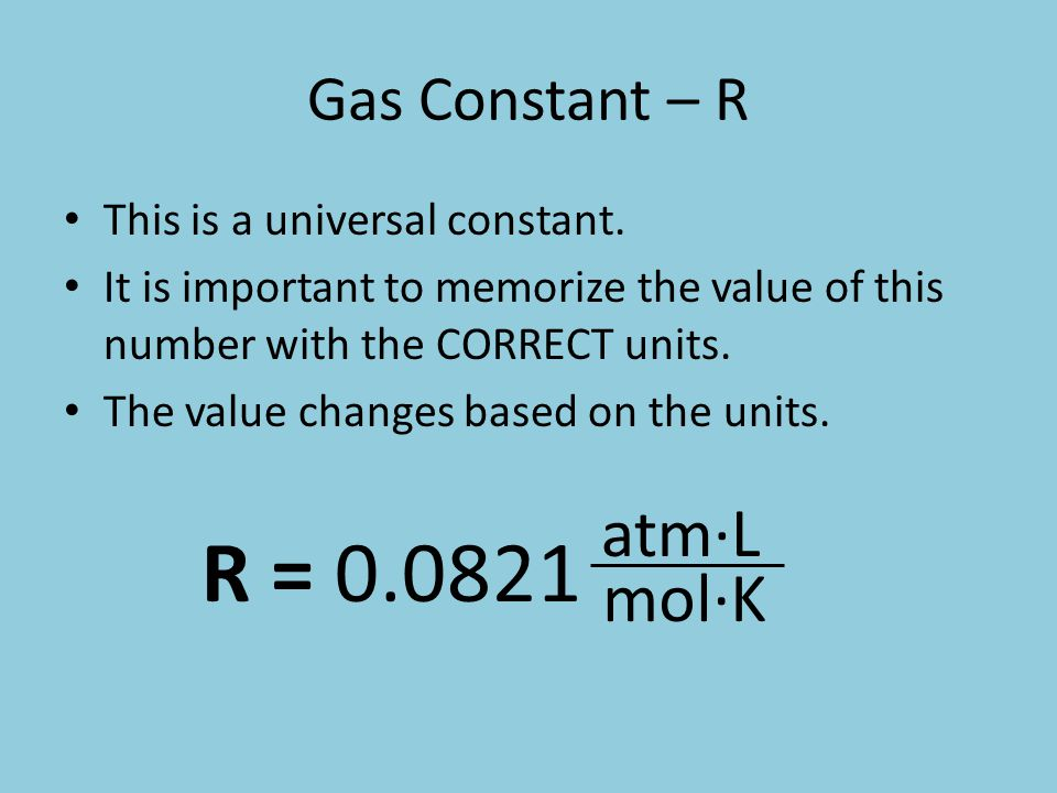 atm∙L mol∙K Gas Constant – R This is a universal constant.