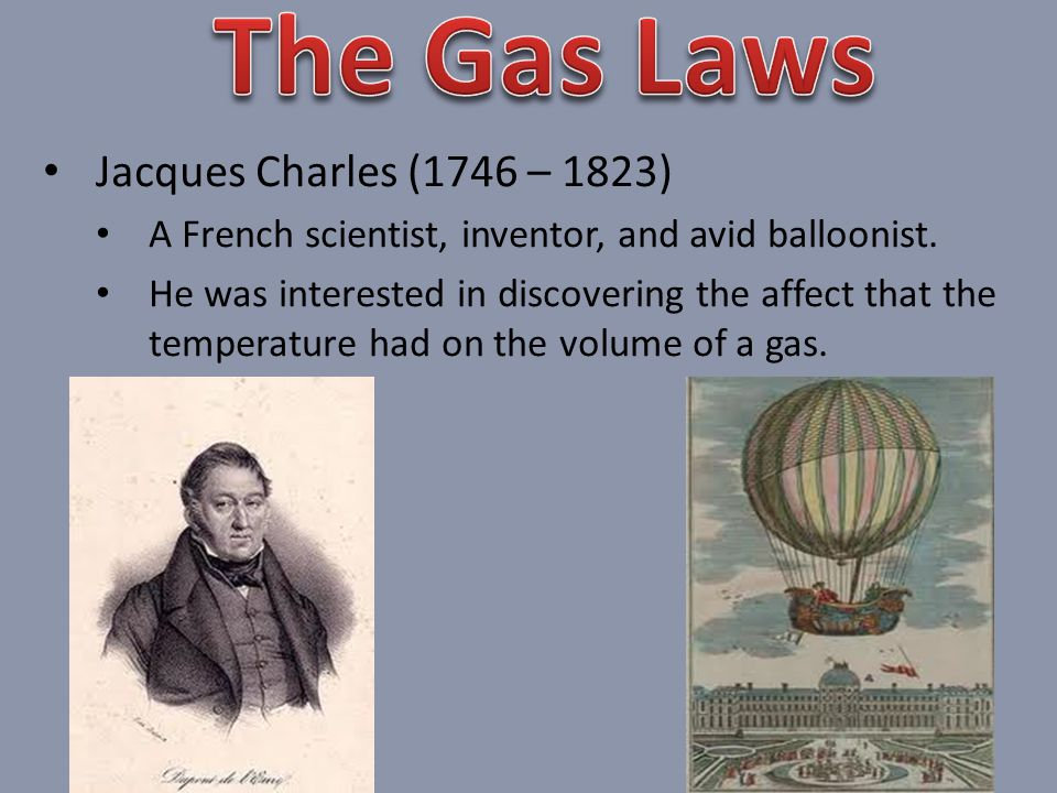 The Gas Laws Jacques Charles (1746 – 1823)