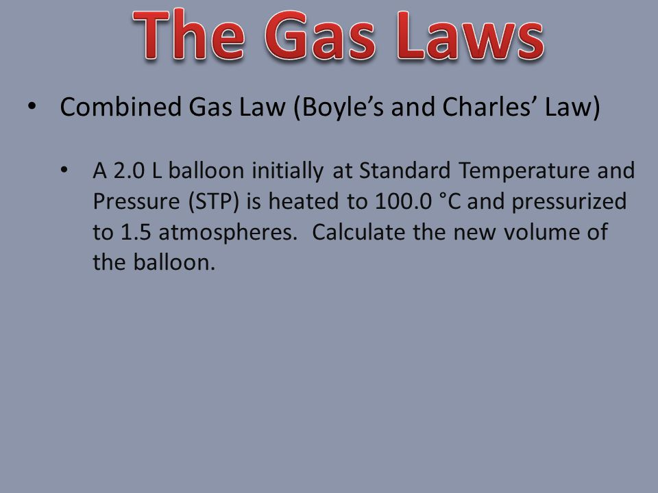 The Gas Laws Combined Gas Law (Boyle's and Charles' Law)