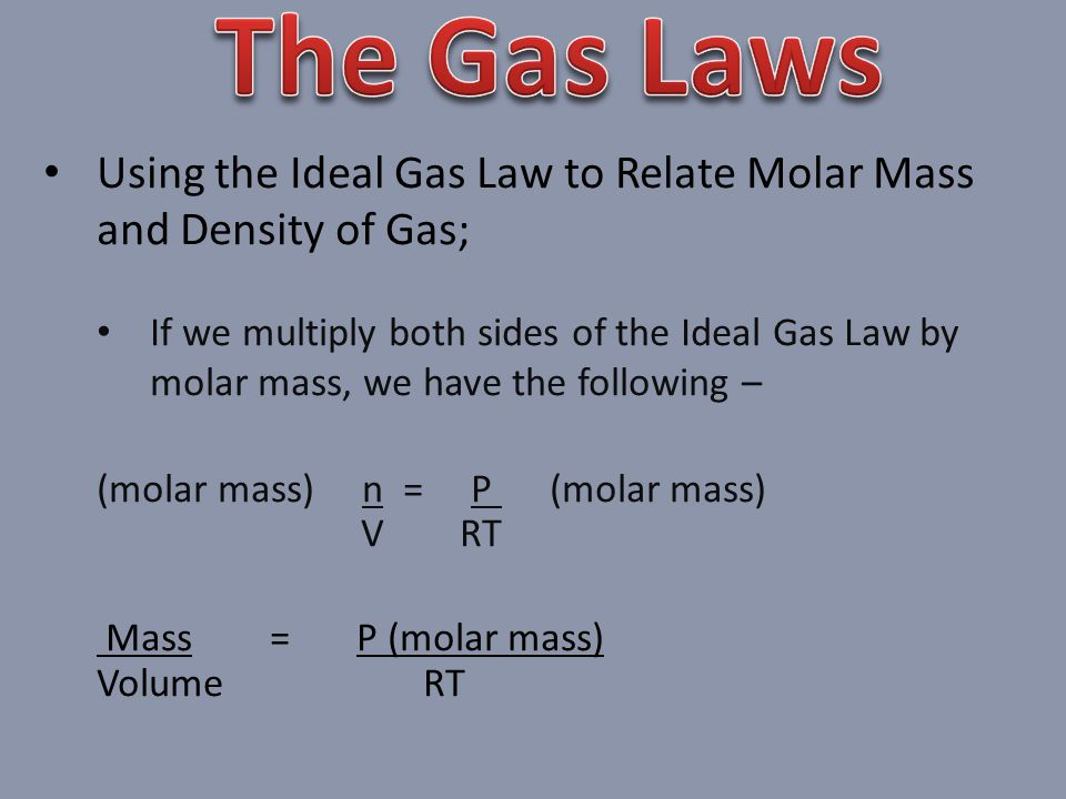 The Gas Laws Using the Ideal Gas Law to Relate Molar Mass and Density of Gas;