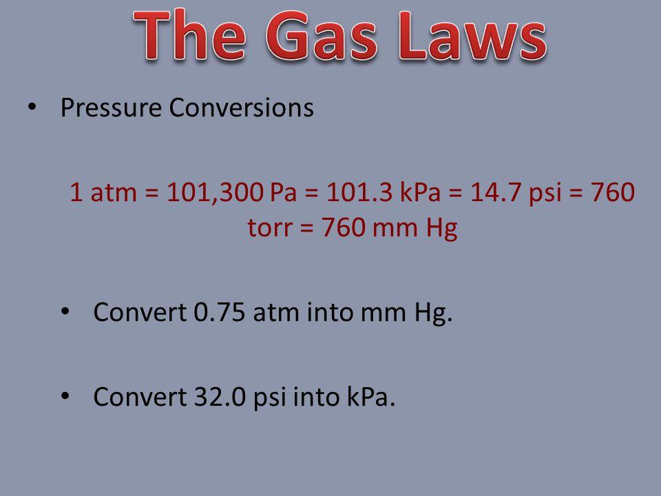 1 atm = 101,300 Pa = 101.3 kPa = 14.7 psi = 760 torr = 760 mm Hg