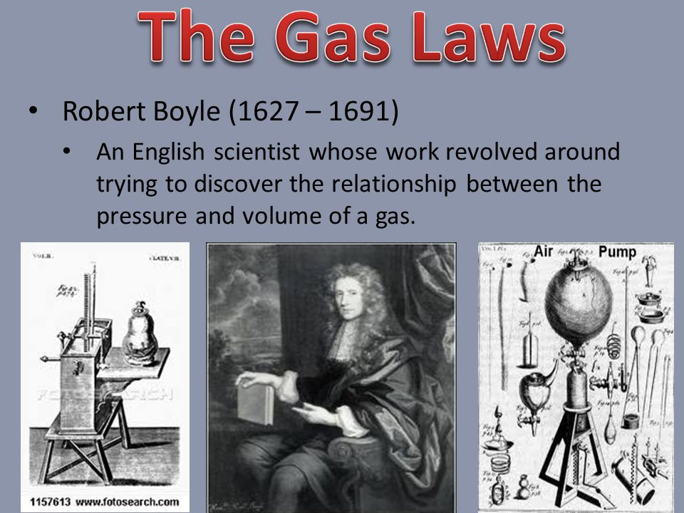 The Gas Laws Robert Boyle (1627 – 1691)