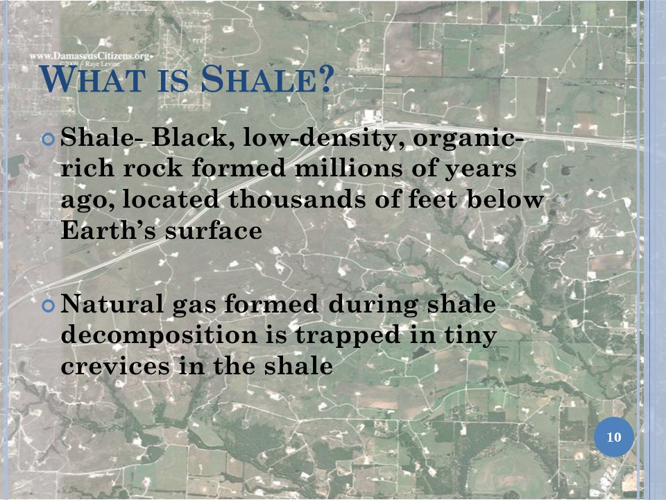 What is Shale Shale- Black, low-density, organic- rich rock formed millions of years ago, located thousands of feet below Earth's surface.