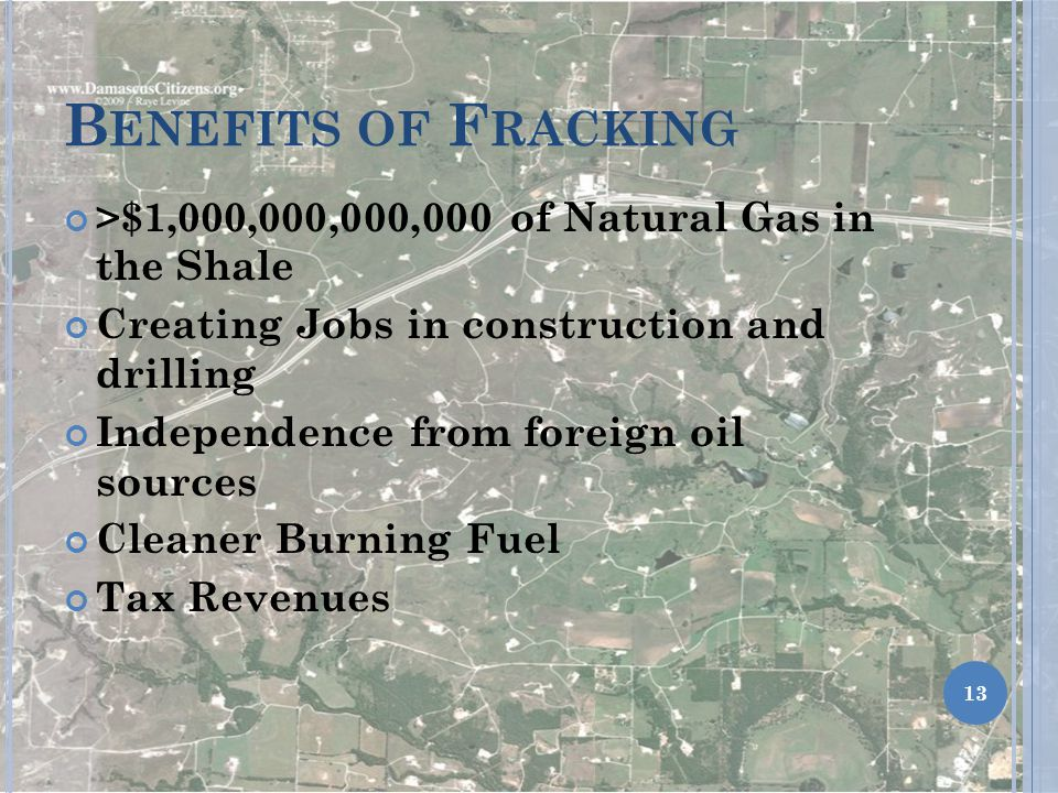 Benefits of Fracking >$1,000,000,000,000 of Natural Gas in the Shale. Creating Jobs in construction and drilling.