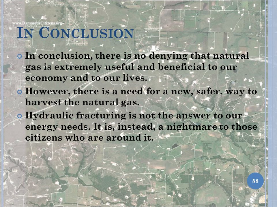 In Conclusion In conclusion, there is no denying that natural gas is extremely useful and beneficial to our economy and to our lives.