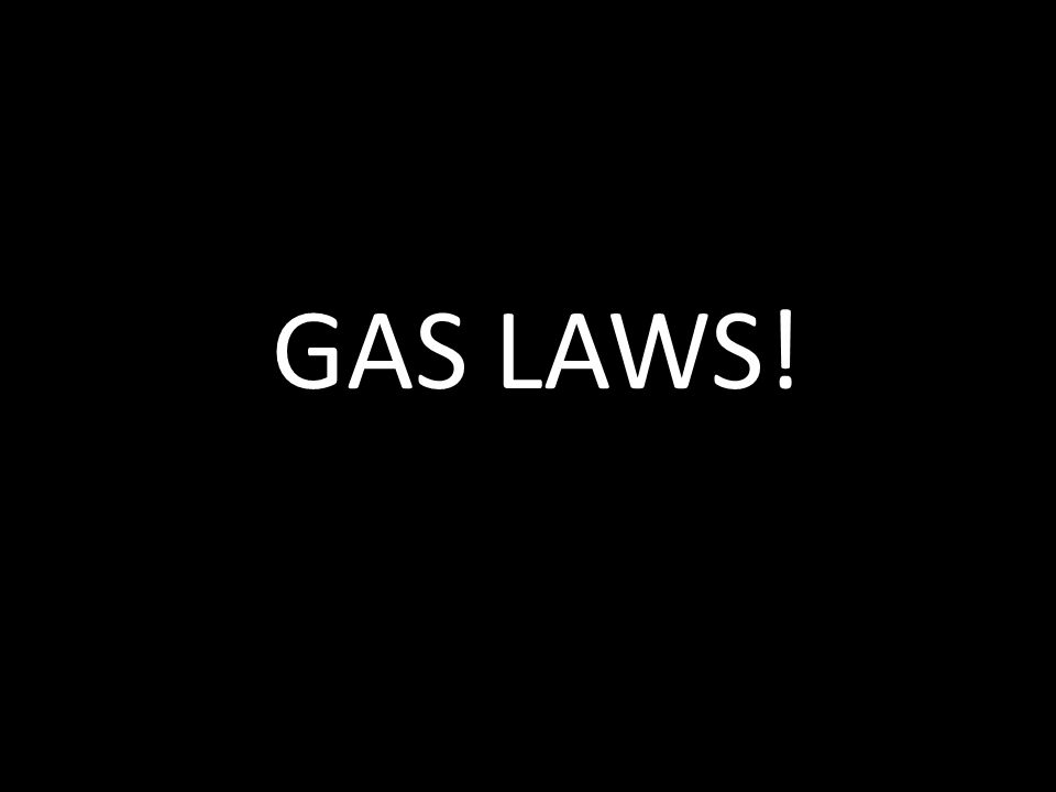 GAS LAWS!