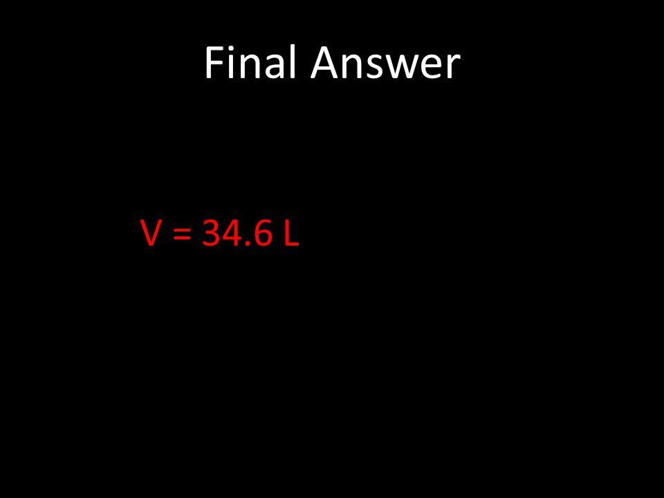 Final Answer V = 34.6 L