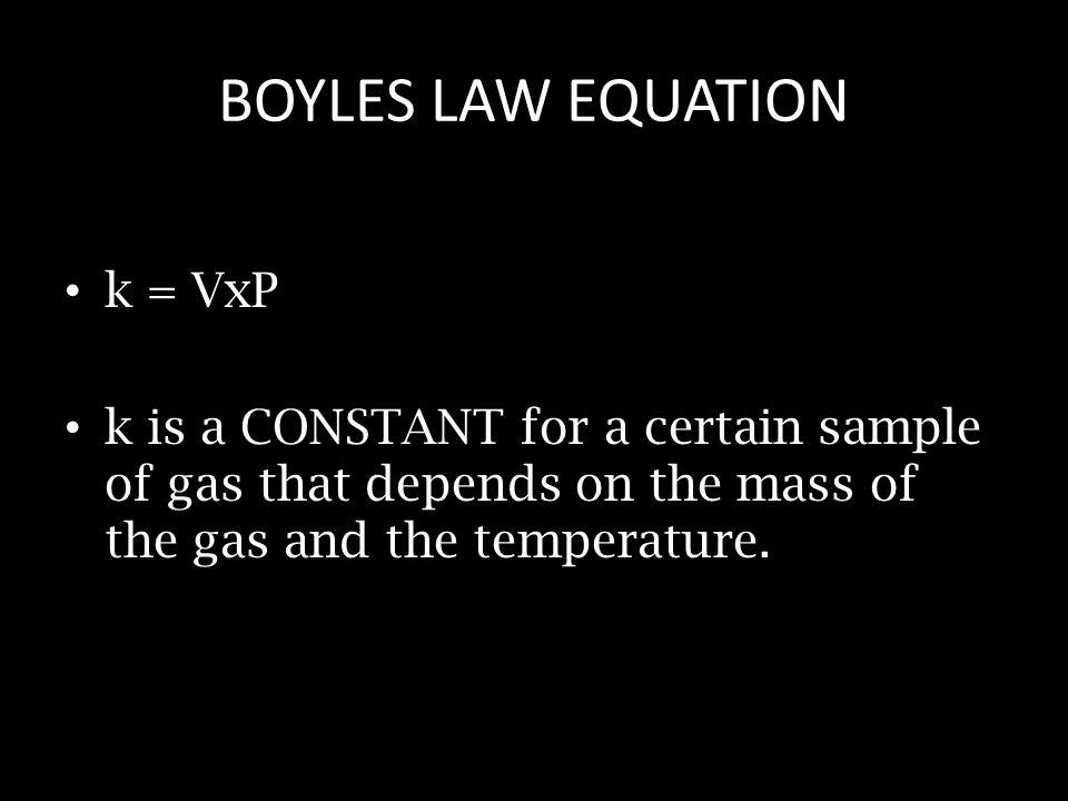 BOYLES LAW EQUATION k = VxP