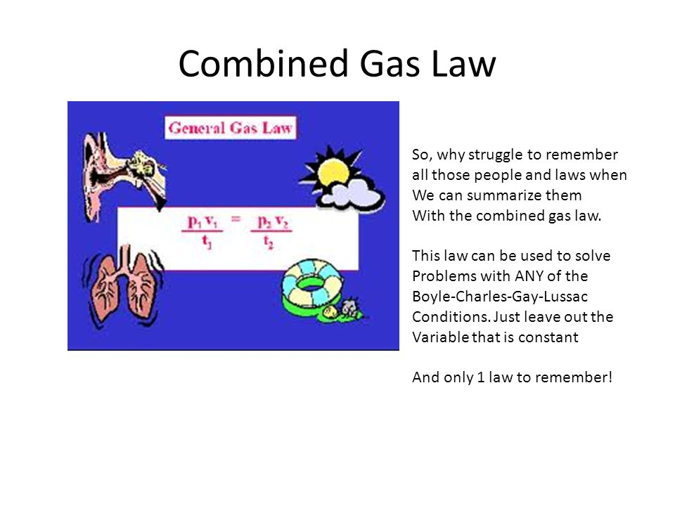 Combined Gas Law So, why struggle to remember