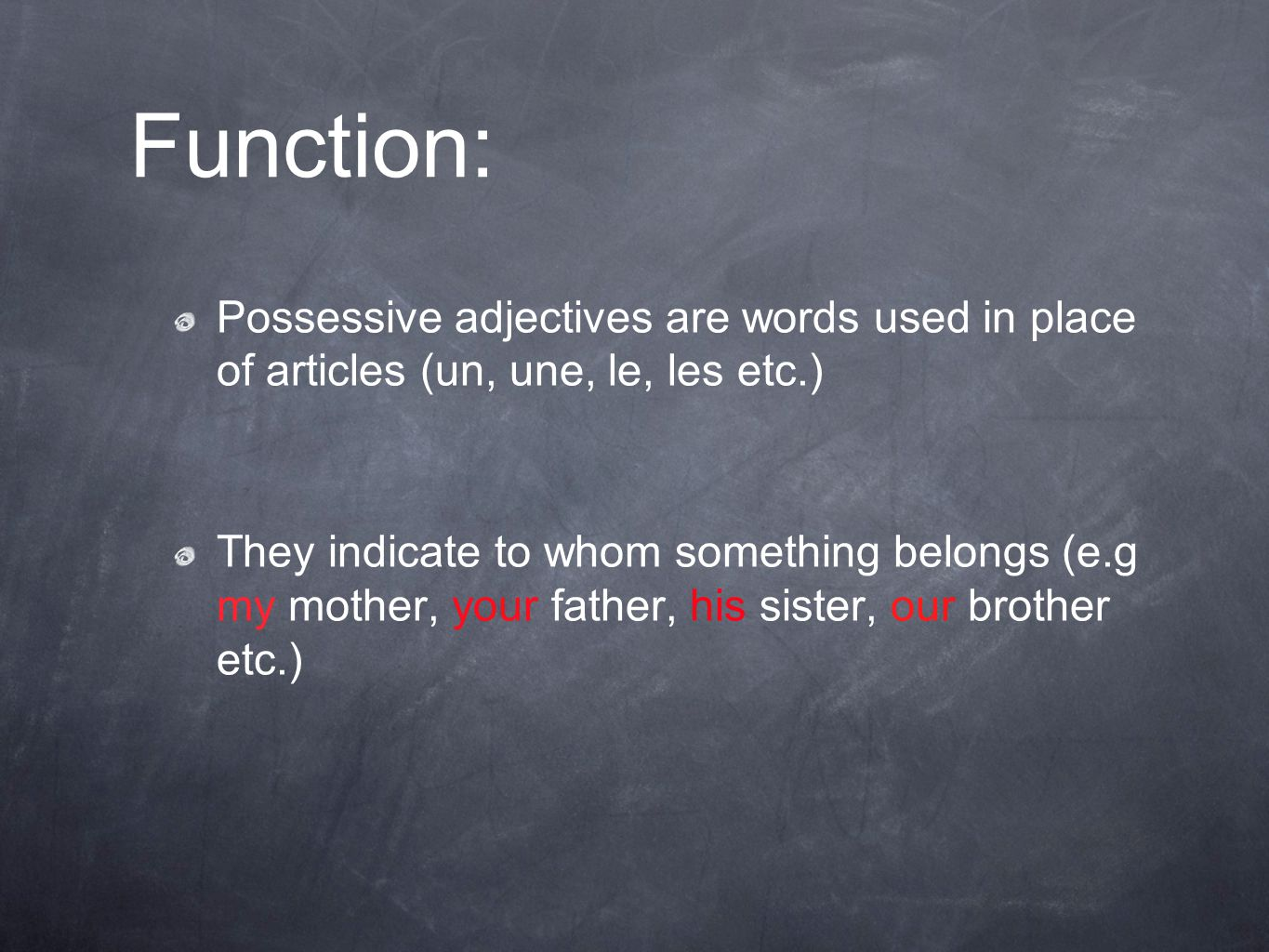 Function: Possessive adjectives are words used in place of articles (un, une, le, les etc.)